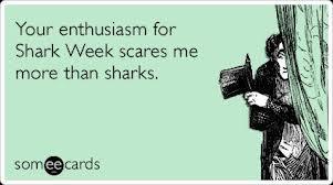Enthusiasm - Shark Week